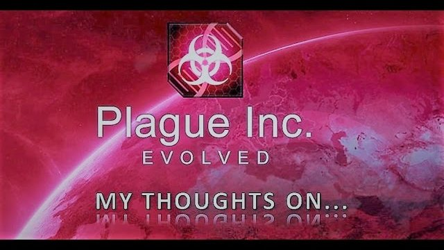 My Thoughts On : Plague Inc Evolved (2016)