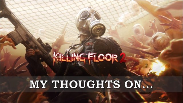 My Thoughts On : Killing Floor 2 (2016)