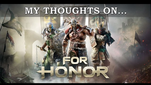 My Thoughts On : For Honor (2017)