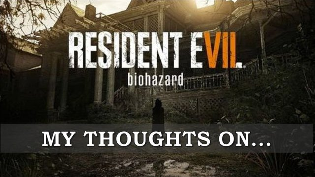 My Thoughts On : Resident Evil 7 (2017)