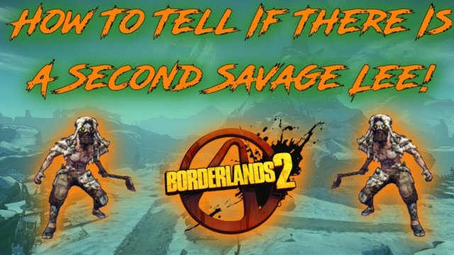 Borderlands 2: How To Tell If There Is A Second Savage Lee!