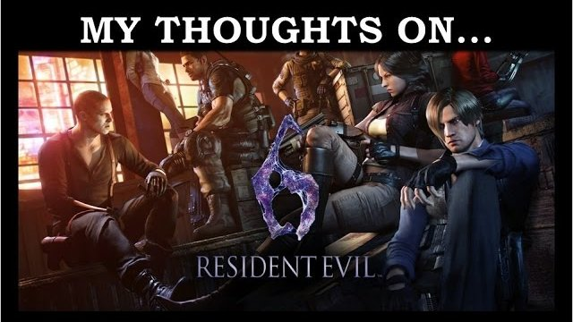 My Thoughts On : Resident Evil 6 (2016)