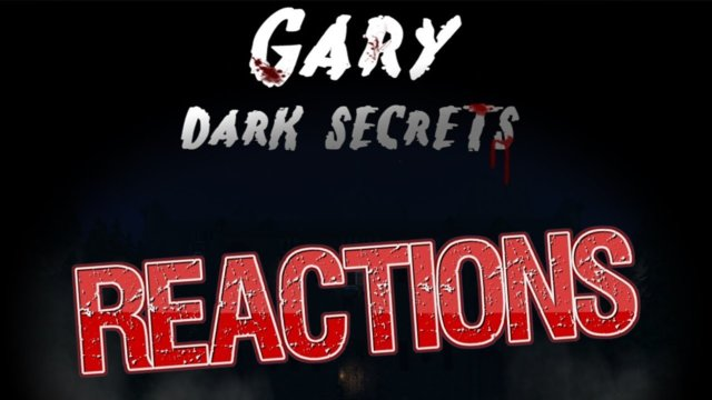 Gary: Dark Secrets Reaction Compilation