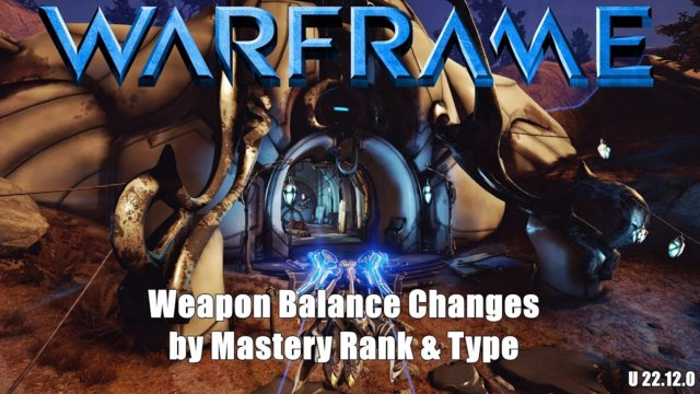 Warframe Weapon Balance Pass - Detailed by Mastery Rank (U 22.12.0)