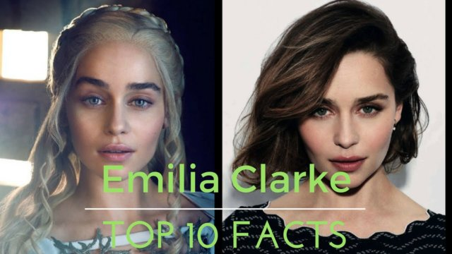 Top 10 Facts About Emilia Clarke \\ Daenerys Targaryen Facts