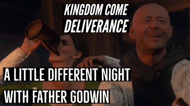 Kingdom Come Deliverance - a Little different night with father Godwin
