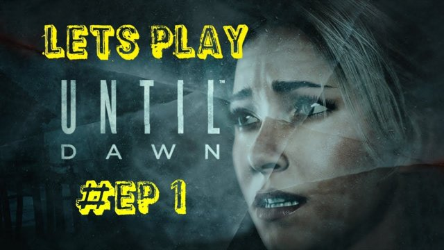 Lets play - until Dawn #EP1