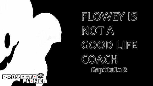Flowey is Not a Good Life Coach - Capitulo 2 - Fandub en Español [Proyecto Flower]