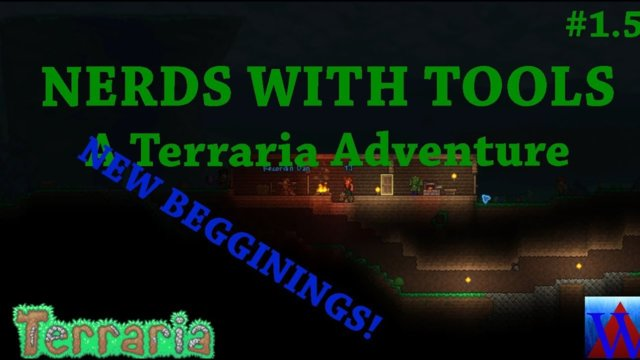 Nerds With Tools: A Terraria Adventure [Episode 1.5] - New Beginnings