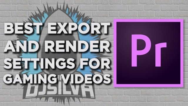 Best Export and Render Settings for Gaming Videos Adobe Premiere Pro CC 2019