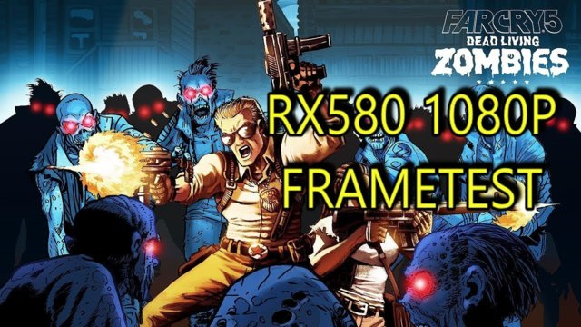 Far Cry 5 Dead Living Zombies RX480/RX580 1080p FRAMETEST