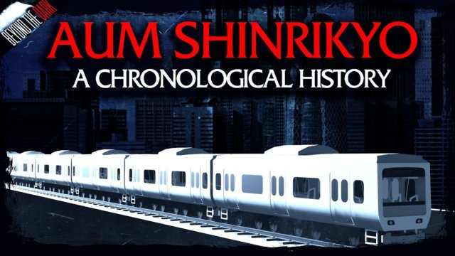 Aum Shinrikyo:  A Chronological History - Beyond The Dark Special