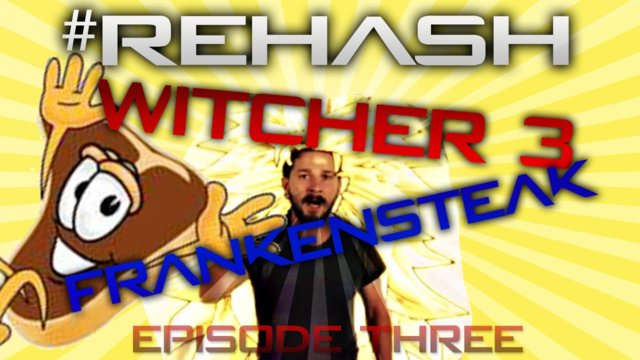 Witcher 3 sells 4 million,  Frankensteak, and Super Sayian Shia Labeouf #Rehash #FreedomFamily