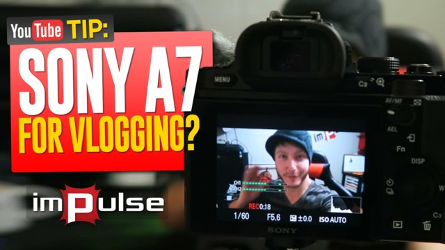 ★ SONY A7: A Vlogging Camera? ➜ Impulse